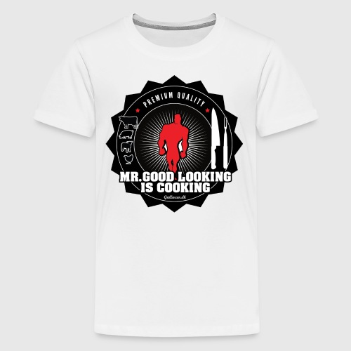 MR.GOOD LOOKING IS COOKING. - Teenager premium T-shirt