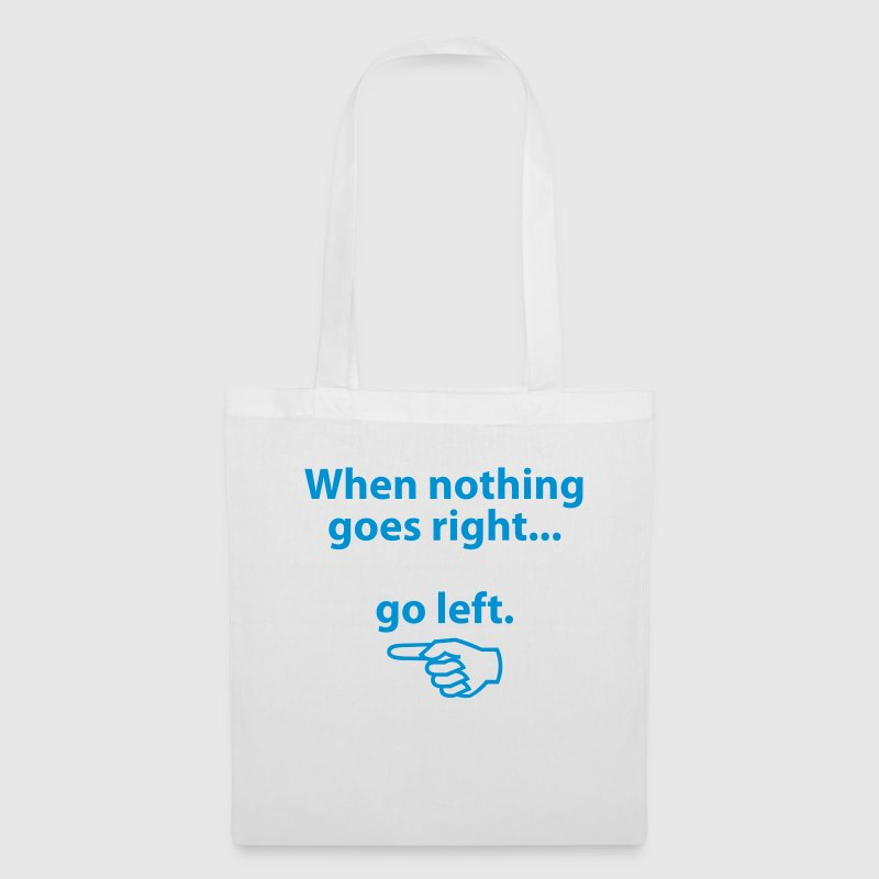 If nothing goes so right, go left! Bags & Backpacks - Tote Bag
