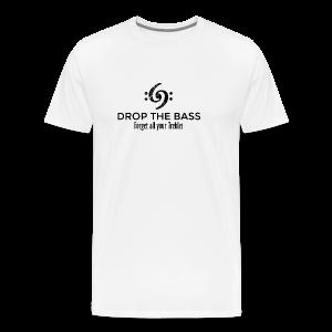 Drop the Bass T-Shirt - Forget all your Trebles (Damen Weiß/Schwarz) - Männer Premium T-Shirt
