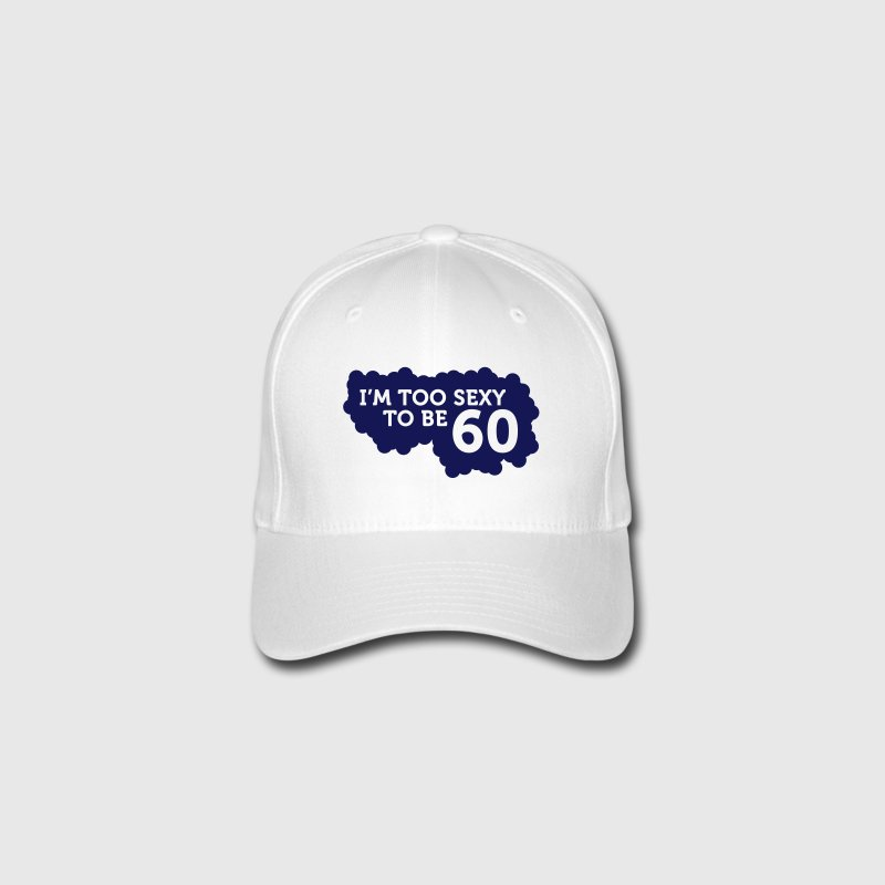 I m Too Sexy to be 60 year old! Caps & Hats - Flexfit Baseball Cap