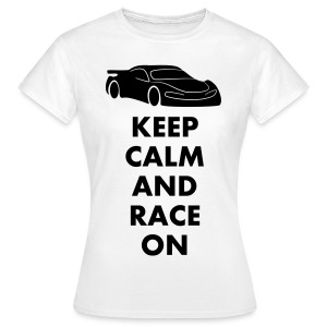 Keep Calm and Race on - Frauen T-Shirt