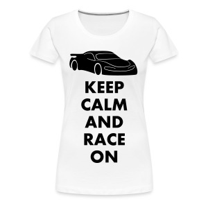 Keep Calm and Race on - Frauen Premium T-Shirt