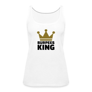 Burpees King T-Shirts - Frauen Premium Tank Top