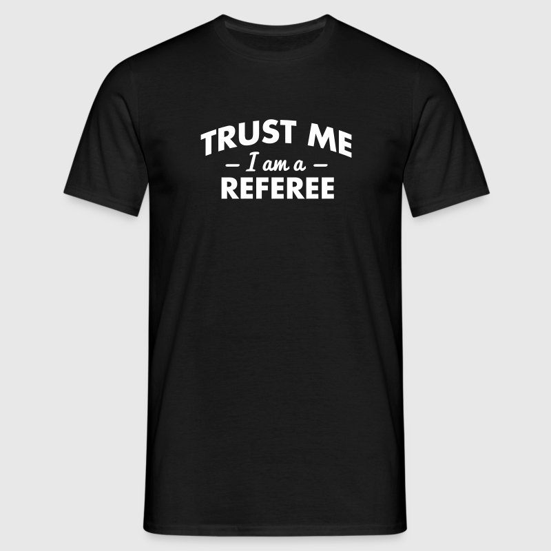 NEW trust me i am a referee - Men's T-Shirt