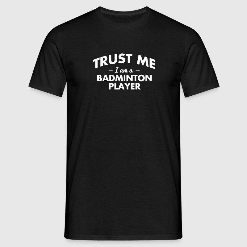 NEW trust me i am a badminton player - Men's T-Shirt