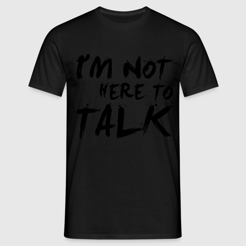 I´m Not Here To Talk - Bodybuilding, Fitness T-shirts - Mannen T-shirt