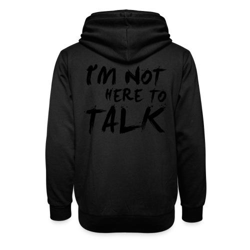I´m not here to talk - Schalkragen Hoodie