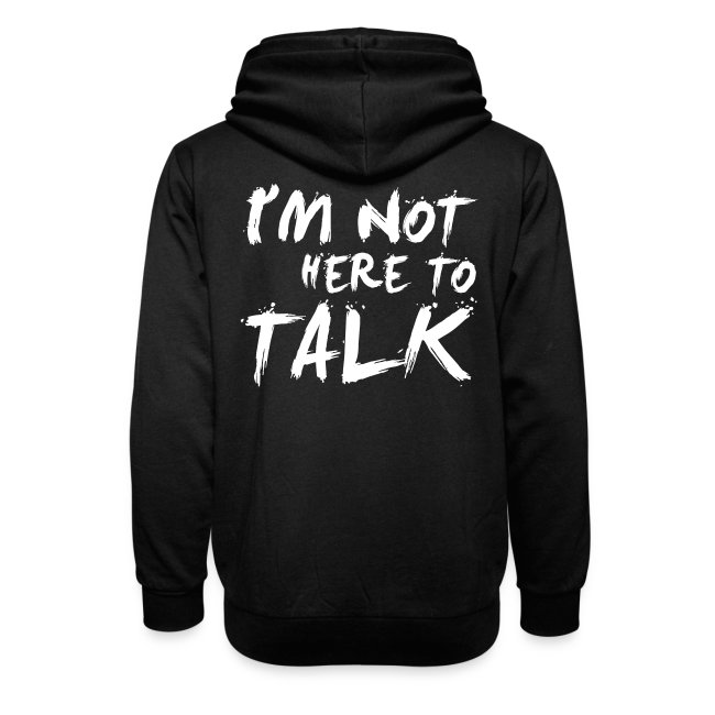 I´m not here to talk