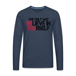 Believe in yourself - Männer Premium Langarmshirt