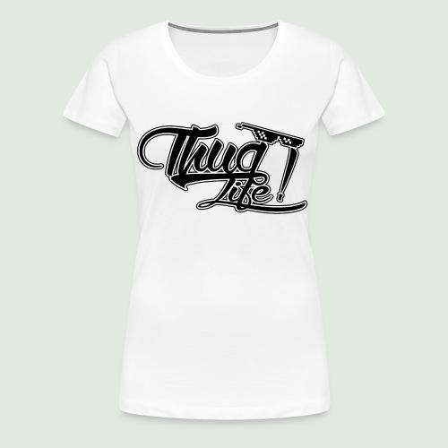 Thug Life - T-shirt Premium Femme
