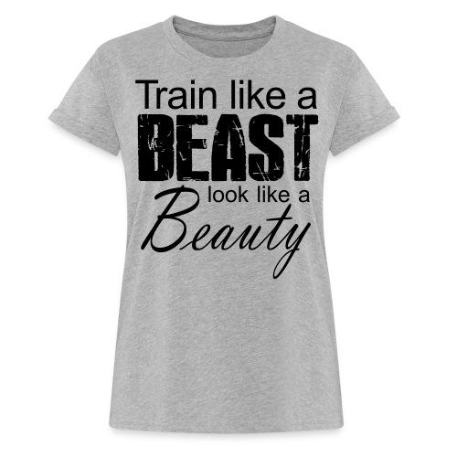 Train Like A Beast Look Like A Beauty - Frauen Oversize T-Shirt