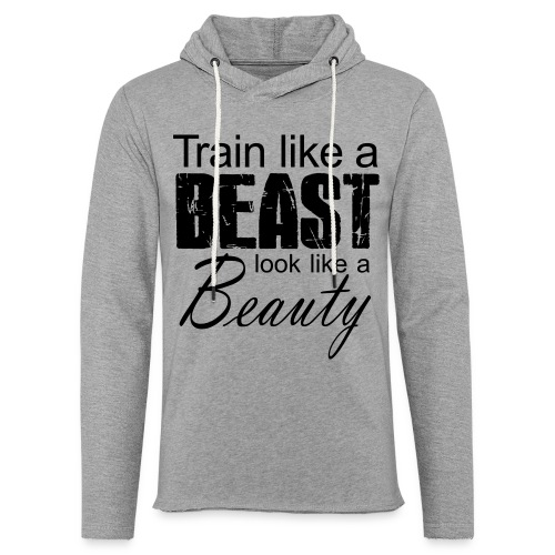 Train Like A Beast Look Like A Beauty - Leichtes Kapuzensweatshirt Unisex
