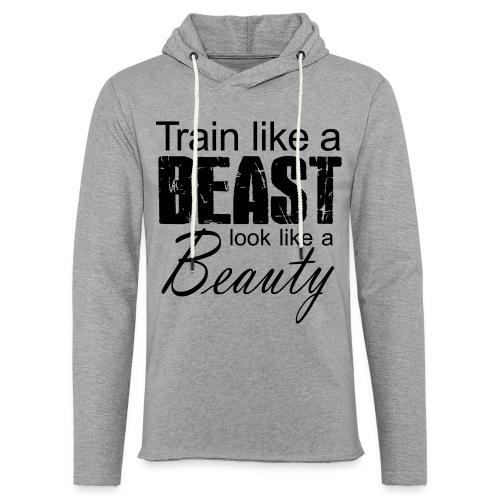 Train Like A Beast Look Like A Beauty - Leichtes Kapuzensweatshirt Unisex