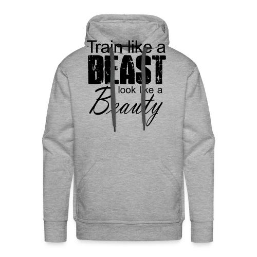 Train Like A Beast Look Like A Beauty - Männer Premium Hoodie