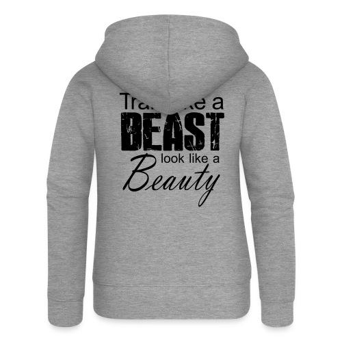 Train Like A Beast Look Like A Beauty - Frauen Premium Kapuzenjacke