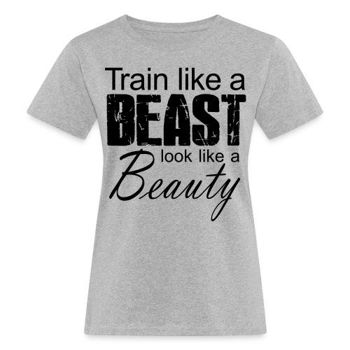 Train Like A Beast Look Like A Beauty - Frauen Bio-T-Shirt