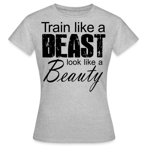 Train Like A Beast Look Like A Beauty - Frauen T-Shirt