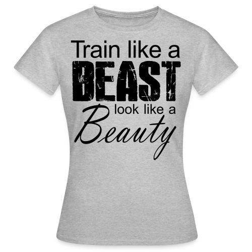 Train Like A Beast Look Like A Beauty - Frauen T-Shirt