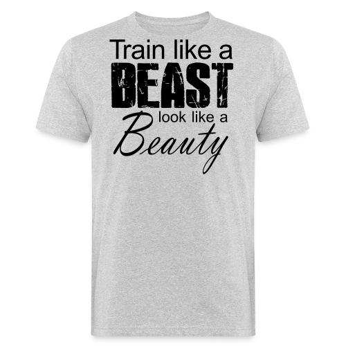 Train Like A Beast Look Like A Beauty - Männer Bio-T-Shirt