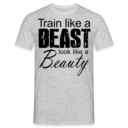 Train Like A Beast Look Like A Beauty - Männer T-Shirt