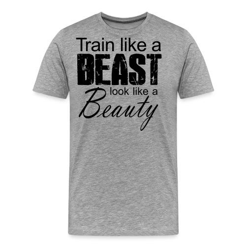 Train Like A Beast Look Like A Beauty - Männer Premium T-Shirt