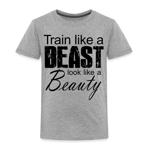 Train Like A Beast Look Like A Beauty - Kinder Premium T-Shirt
