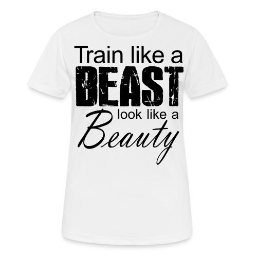 Train Like A Beast Look Like A Beauty - Frauen T-Shirt atmungsaktiv