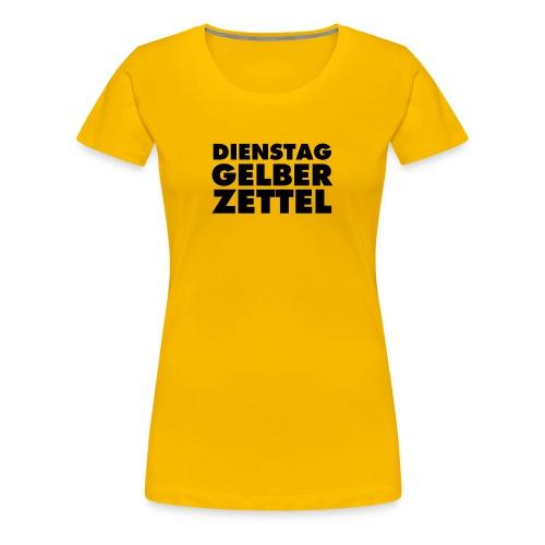 DIENSTAG GELBER ZETTEL - Frauen Premium T-Shirt