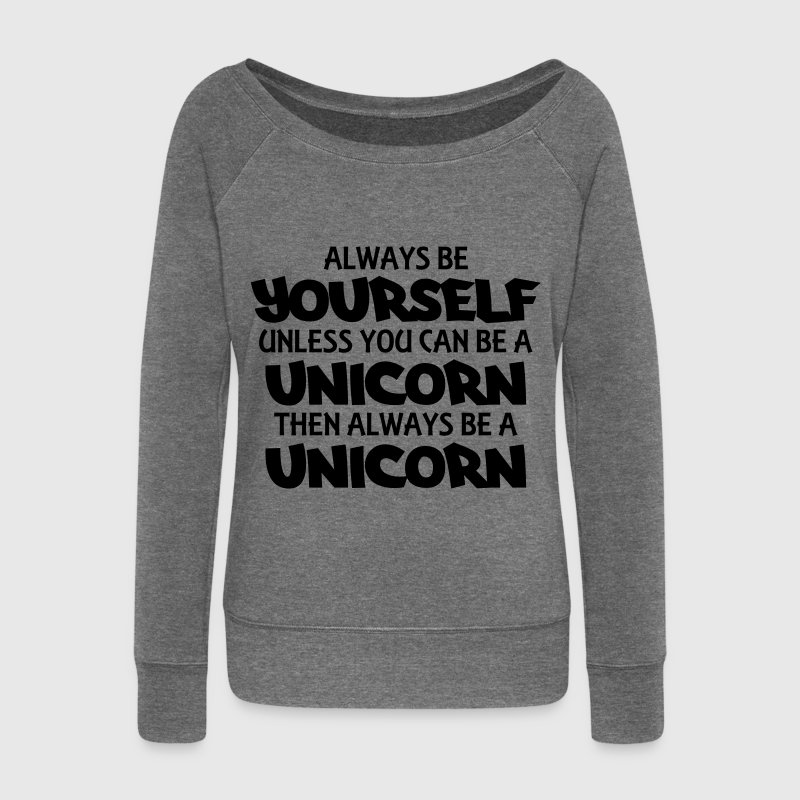 Always be yourself, unless you can be a unicorn Felpe - Felpa con scollo a barca da donna, marca Bella