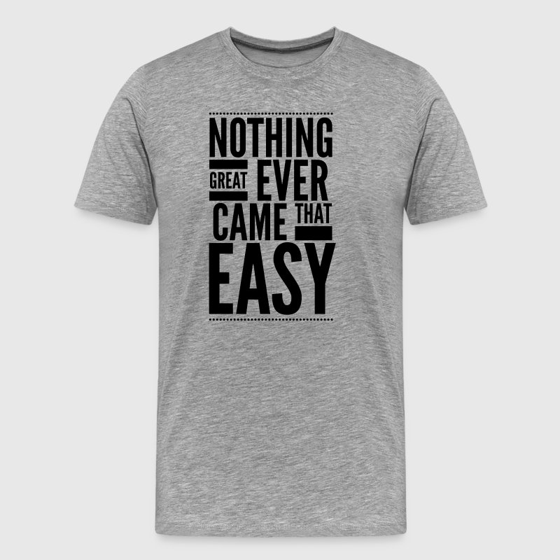 Nothing great ever came that easy T-Shirts - Men's Premium T-Shirt