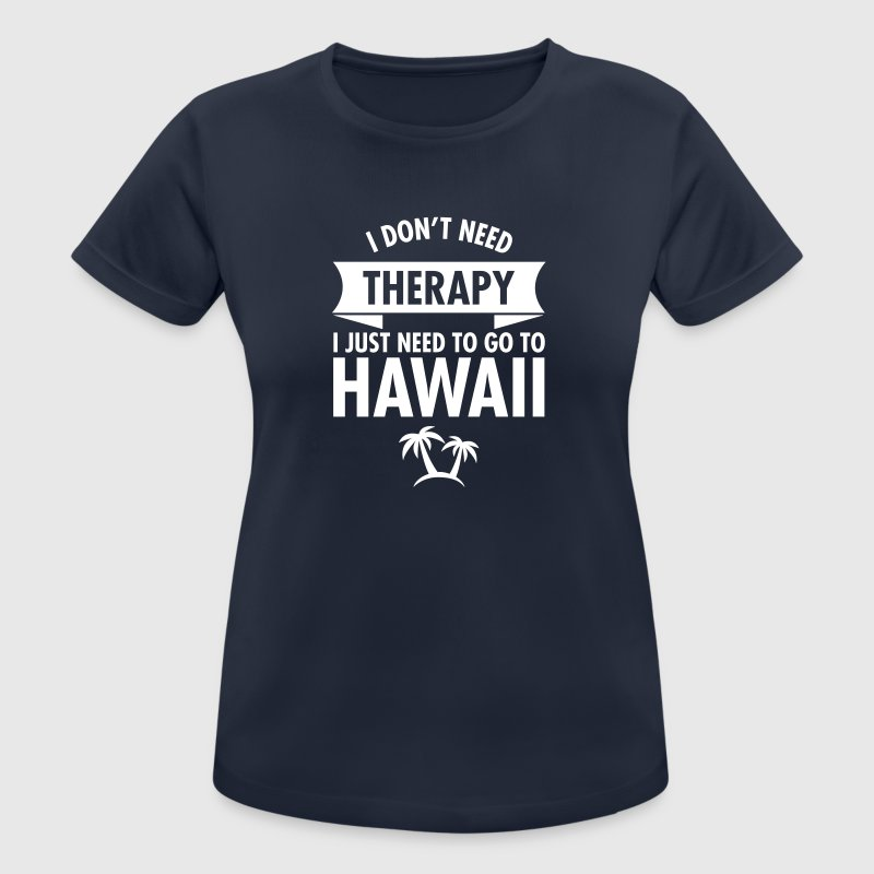 I Don't Need Therapy - I Just Need To Go To Hawaii T-Shirts - Women's Breathable T-Shirt