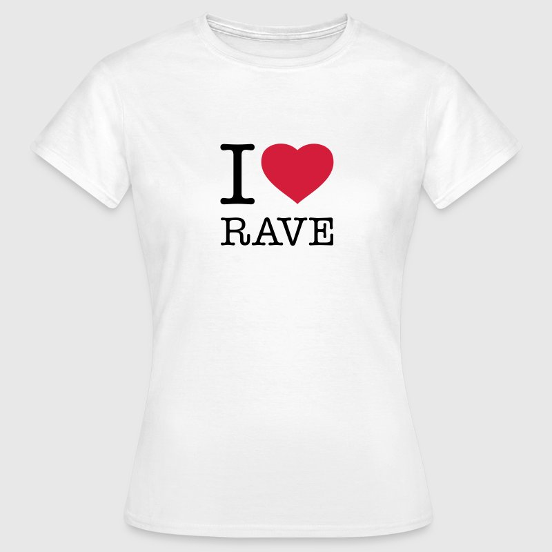 I LOVE RAVE T-Shirts - Women's T-Shirt
