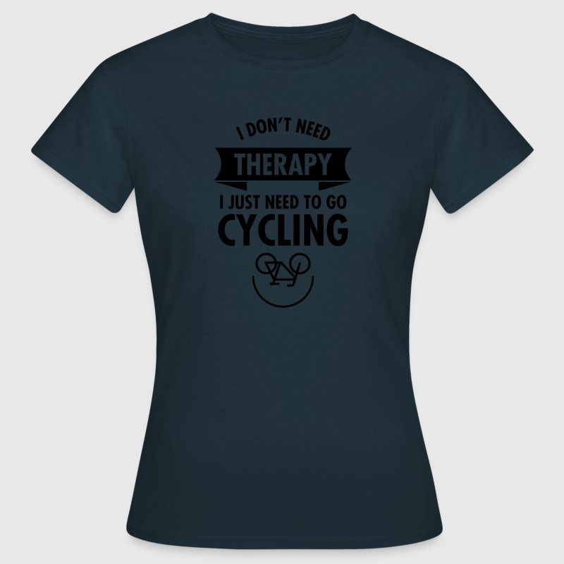 I Don't Need Therapy - I Just Need To Go Cycling Camisetas - Camiseta mujer
