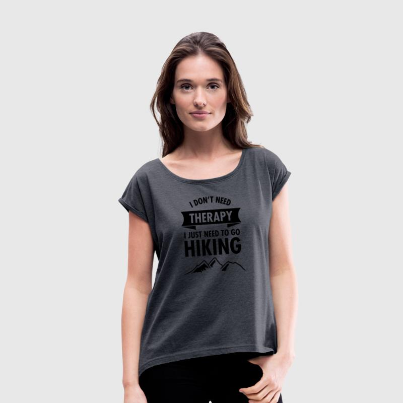 I Don't Need Therapy - I Just Need To Go Hiking T-Shirts - Women's T-shirt with rolled up sleeves