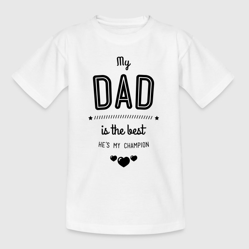 my dad is best Shirts - Teenage T-shirt
