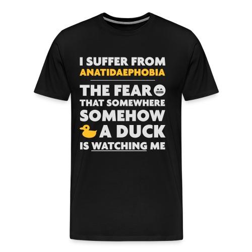I Suffer From Anatidaephobia - Men's Premium T-Shirt