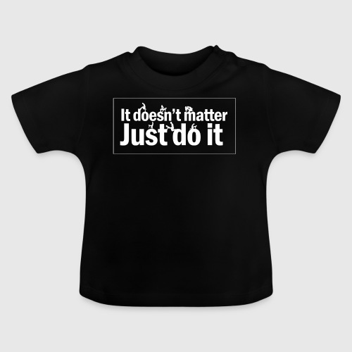 Just do it  - Baby T-shirt