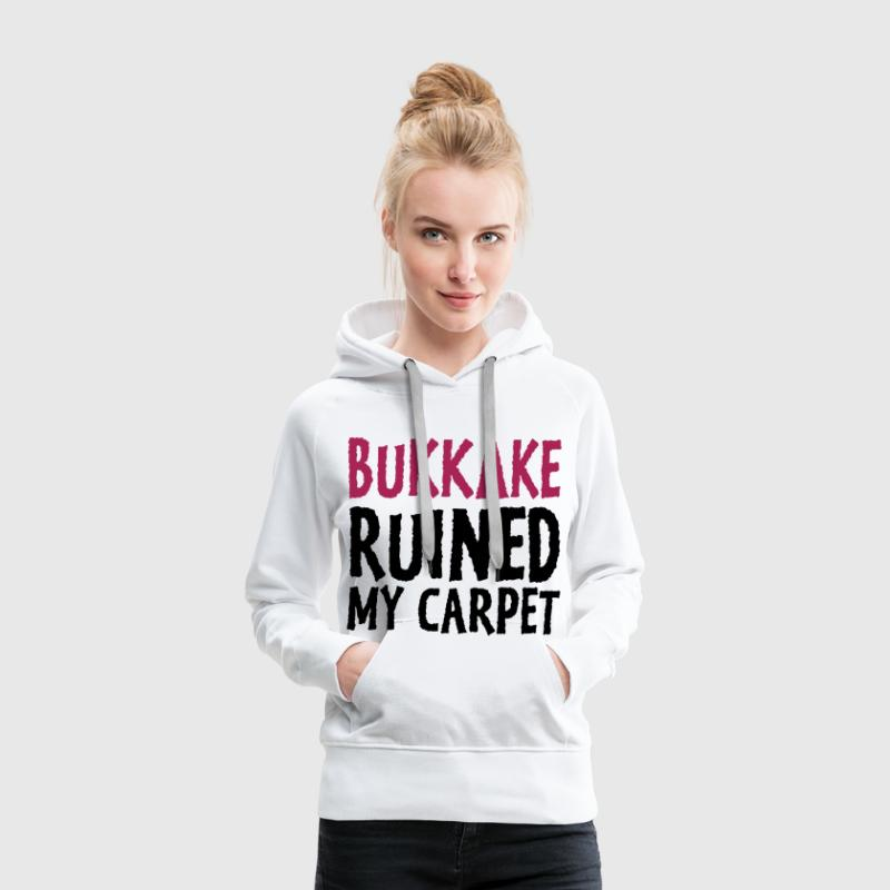 Bukkake has ruined my carpet! Hoodies & Sweatshirts - Women's Premium Hoodie