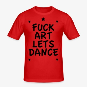 Fuck Art Lets Dance Sprüche Englisch Männer T-Shirt alle Farben - Männer Slim Fit T-Shirt