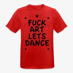 Fuck Art Lets Dance Sprüche Englisch Männer T-Shirt alle Farben - Männer T-Shirt atmungsaktiv