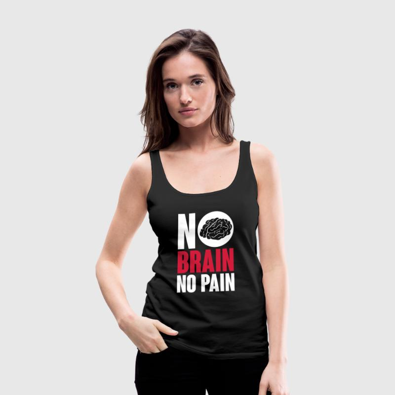 No brain no pain Top - Canotta premium da donna