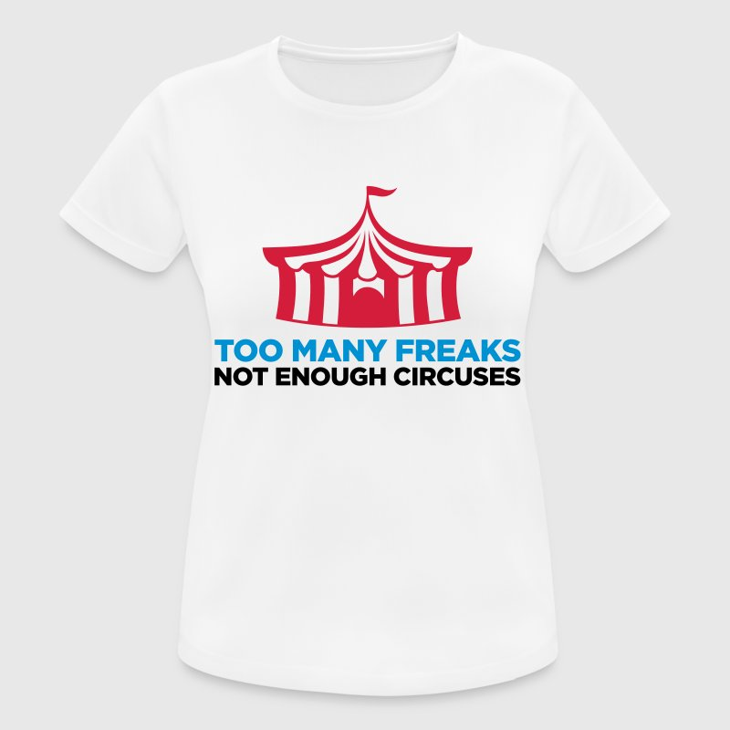 Too many freaks. Not enough circuses. T-Shirts - Women's Breathable T-Shirt