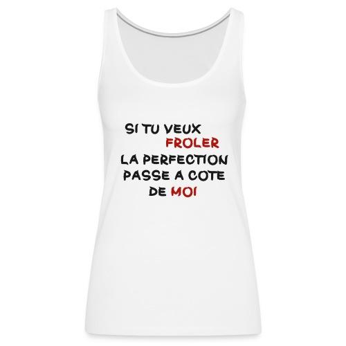 T-Shirt Femme | Frôler la perfection | - Débardeur Premium Femme