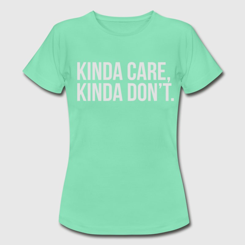 kinda care kinda don't T-Shirts - Frauen T-Shirt