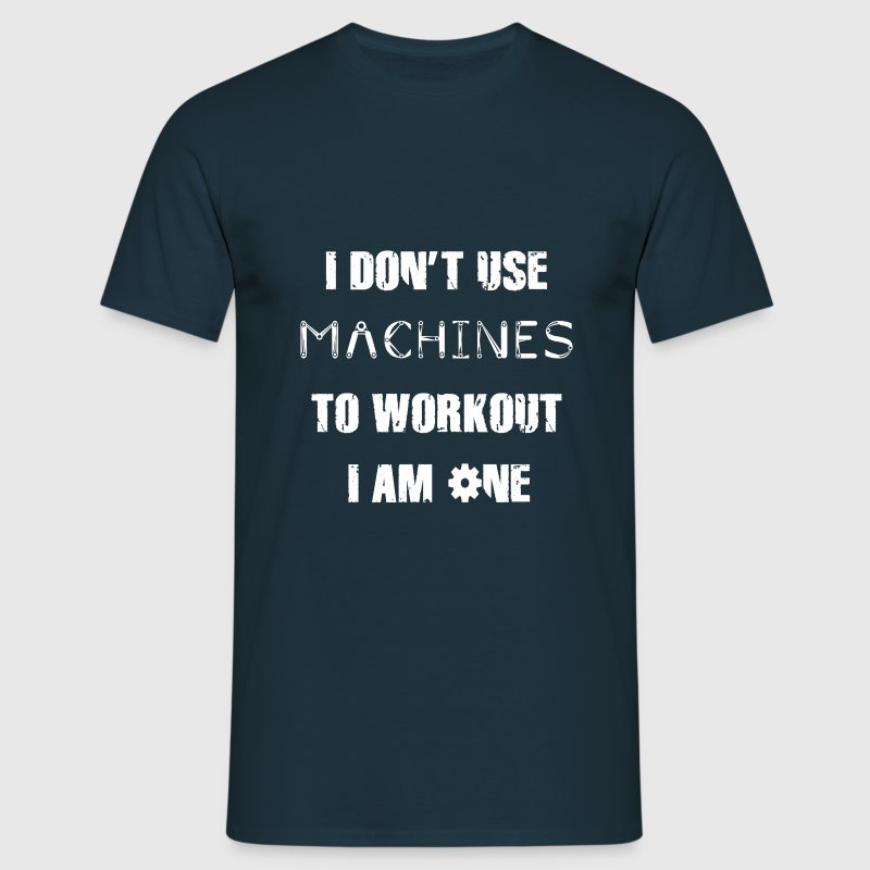 I Don't Use Machines T-Shirt - Men's T-Shirt