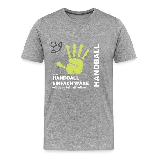 Wenn Handball einfach wäre... - Männer Premium T-Shirt