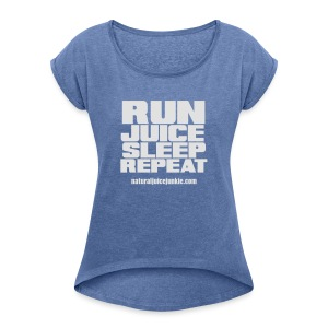Womens Run Juice Sleep Repeat - Women's T-shirt with rolled up sleeves