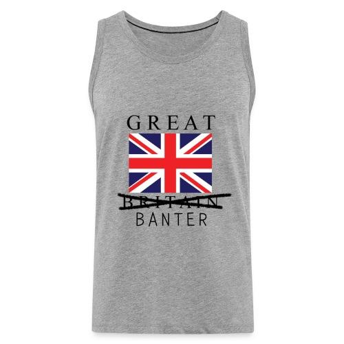 Great Banter T-Shirt Mens - Men's Premium Tank Top
