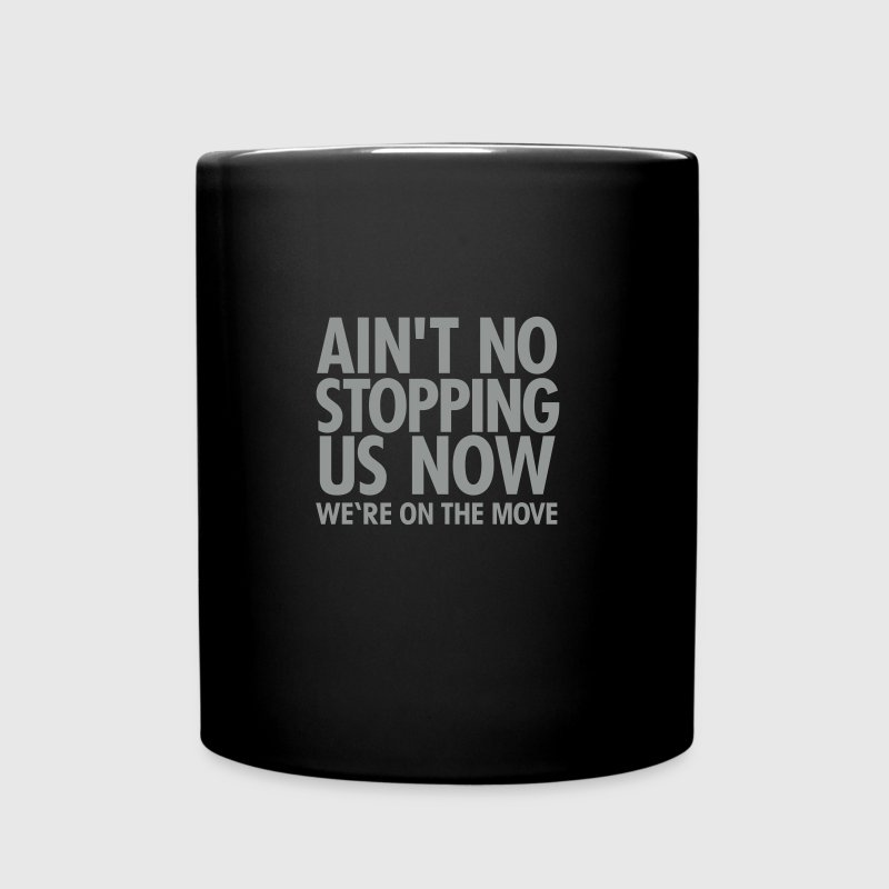 Ain't No Stopping Us Now - We're On The Move Mugs & Drinkware - Full Colour Mug
