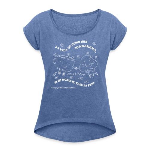 La vida es como una Madalena... - Camiseta con manga enrollada mujer